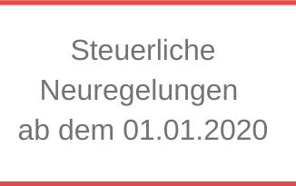 Steuerliche Neuregelungen ab dem 01.01.2020