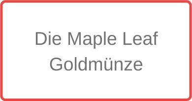 Die Maple Leaf Goldmünze