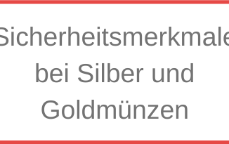 Sicherheitsmerkmale bei Silber und Goldmünzen